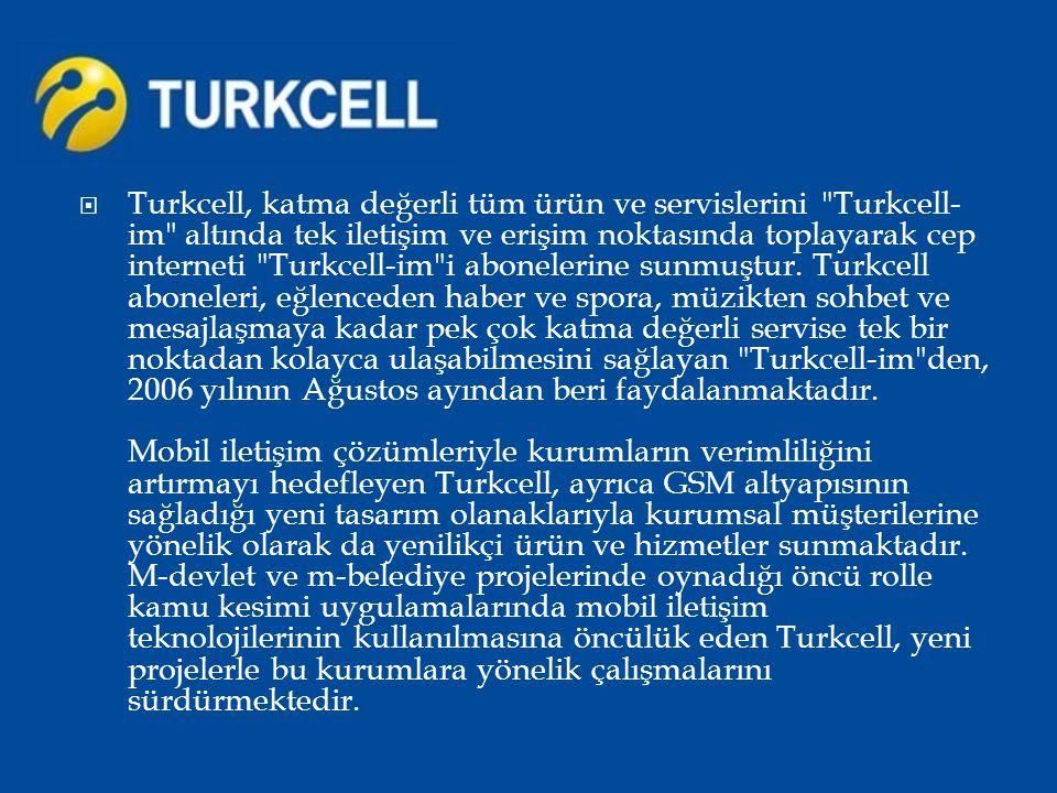 Turkcell, katma değerli tüm ürün ve servislerini Turkcell-im altında tek iletişim ve erişim noktasında toplayarak cep interneti Turkcell-im i abonelerine sunmuştur.
