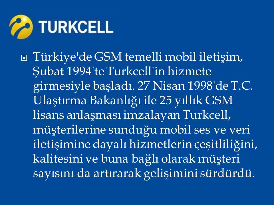 Türkiye de GSM temelli mobil iletişim, Şubat 1994 te Turkcell in hizmete girmesiyle başladı.