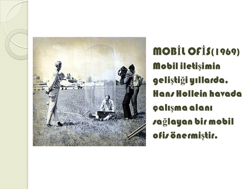 MOBİL OFİS(1969) Mobil iletişimin geliştiği yıllarda,