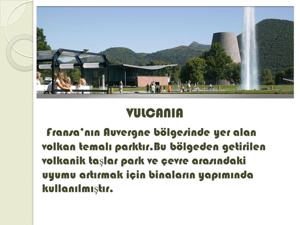VULCANIA Fransa'nın Auvergne bölgesinde yer alan volkan temalı parktır