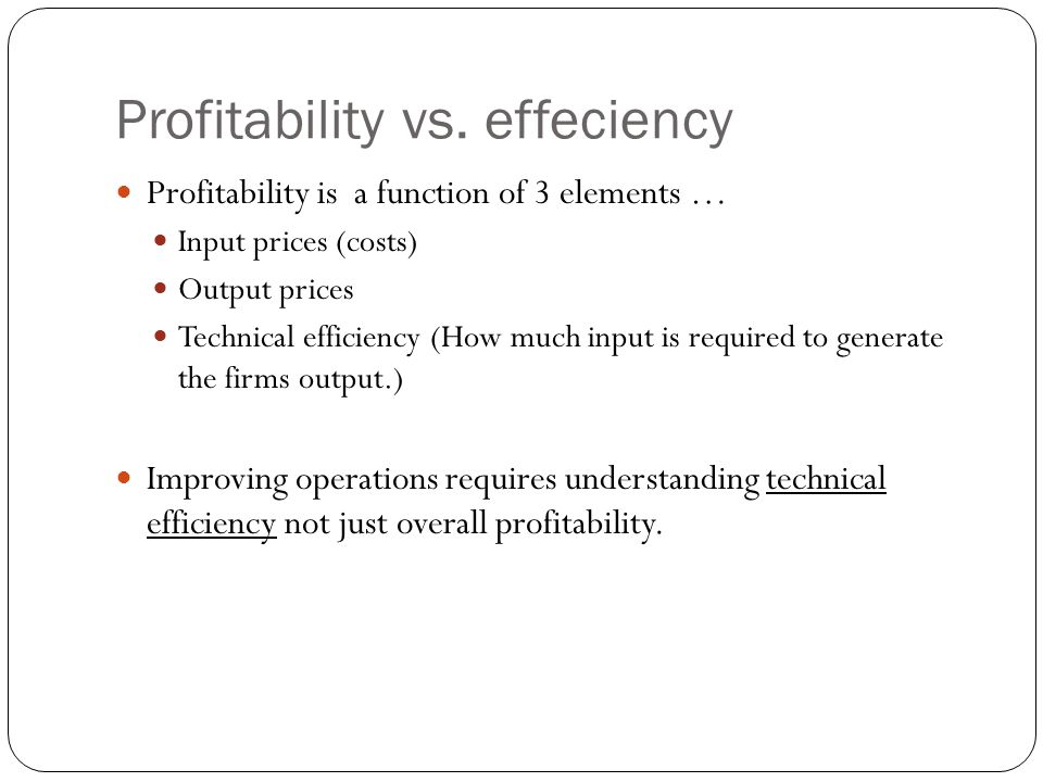 Profitability vs. effeciency