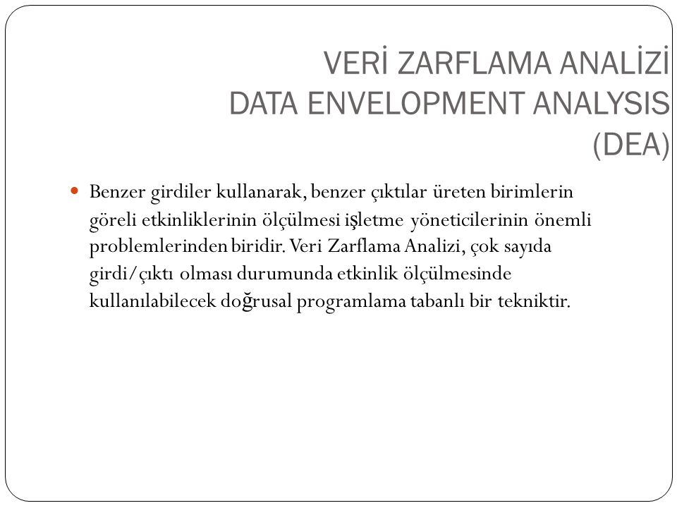 VERİ ZARFLAMA ANALİZİ DATA ENVELOPMENT ANALYSIS (DEA)