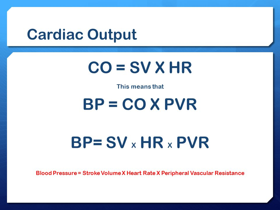 CO = SV X HR BP = CO X PVR BP= SV X HR X PVR Cardiac Output