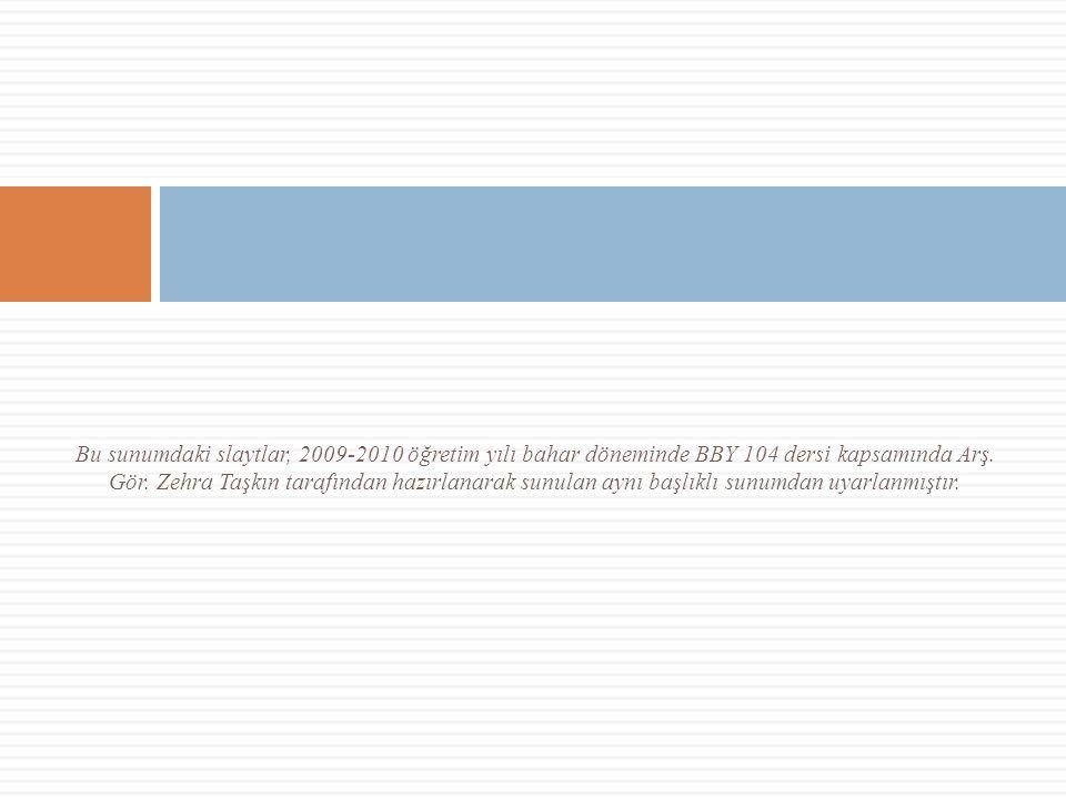 Bu sunumdaki slaytlar, 2009-2010 öğretim yılı bahar döneminde BBY 104 dersi kapsamında Arş.
