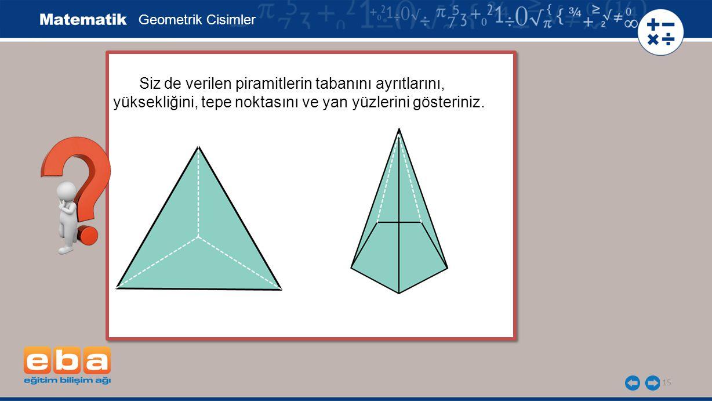 Geometrik Cisimler Siz de verilen piramitlerin tabanını ayrıtlarını, yüksekliğini, tepe noktasını ve yan yüzlerini gösteriniz.