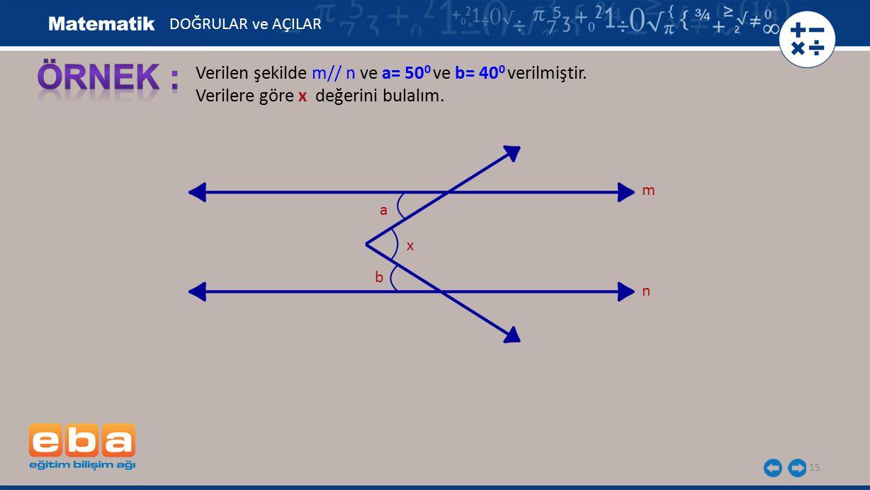ÖRNEK : Verilen şekilde m// n ve a= 500 ve b= 400 verilmiştir.