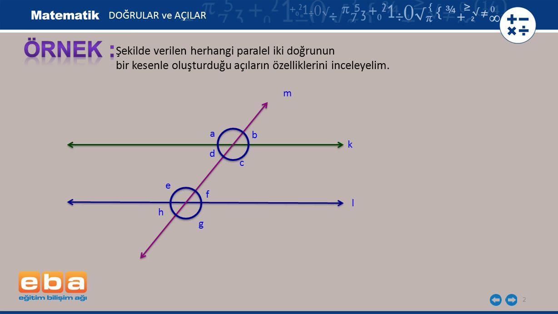 ÖRNEK : Şekilde verilen herhangi paralel iki doğrunun