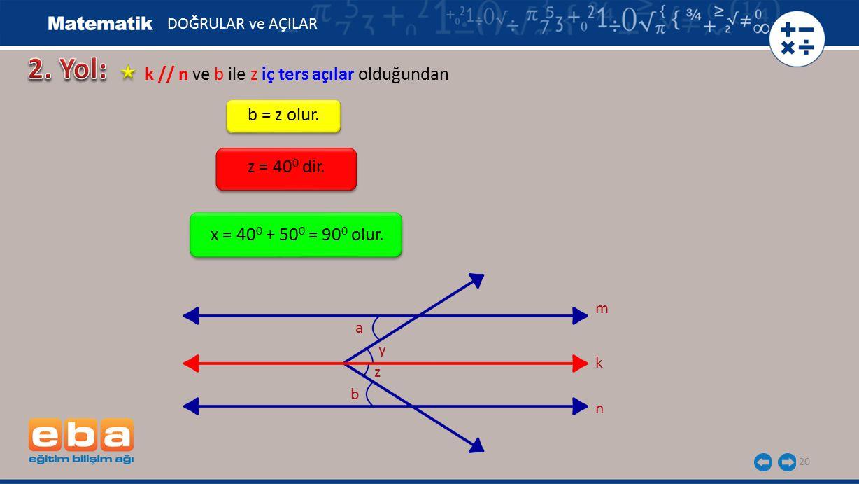 2. Yol: k // n ve b ile z iç ters açılar olduğundan b = z olur.