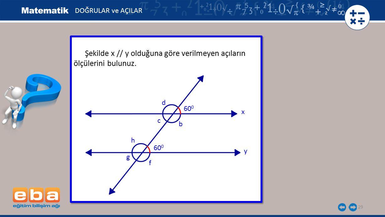 Şekilde x // y olduğuna göre verilmeyen açıların ölçülerini bulunuz.