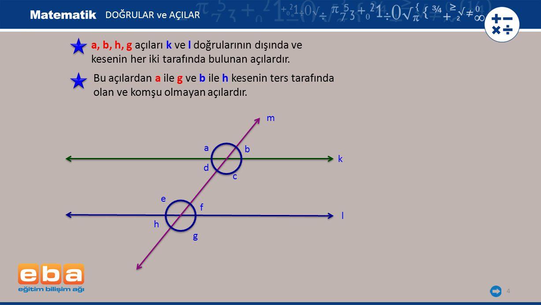 a, b, h, g açıları k ve l doğrularının dışında ve