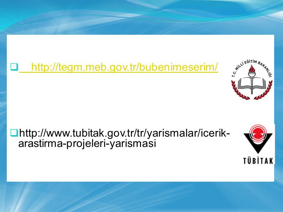 http://tegm.meb.gov.tr/bubenimeserim/ http://www.tubitak.gov.tr/tr/yarismalar/icerik-arastirma-projeleri-yarismasi.