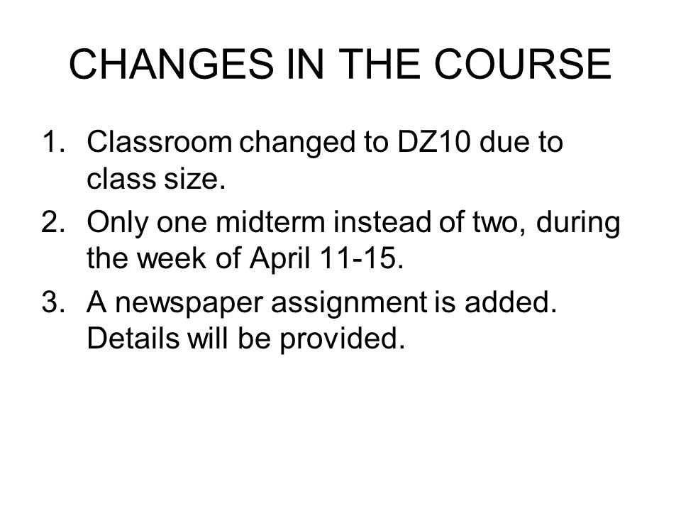 CHANGES IN THE COURSE Classroom changed to DZ10 due to class size.