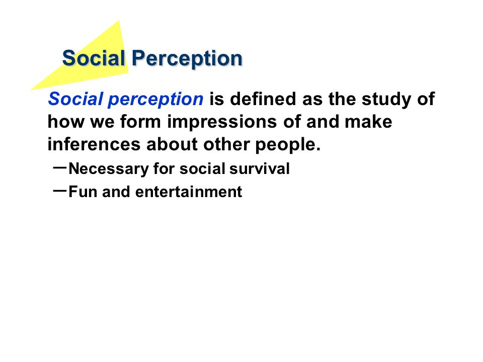 Social Perception Social perception is defined as the study of how we form impressions of and make inferences about other people.