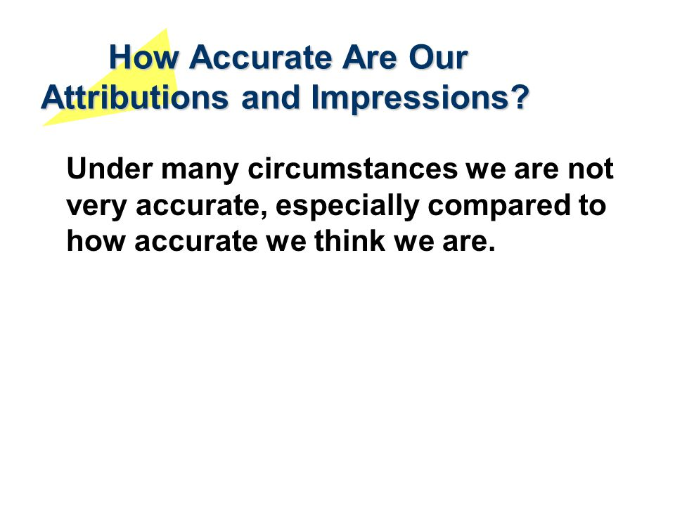 How Accurate Are Our Attributions and Impressions