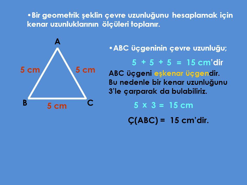 A 5 + 5 + 5 = 15 cm'dir 5 cm 5 cm B C 5 cm 5 x 3 = 15 cm