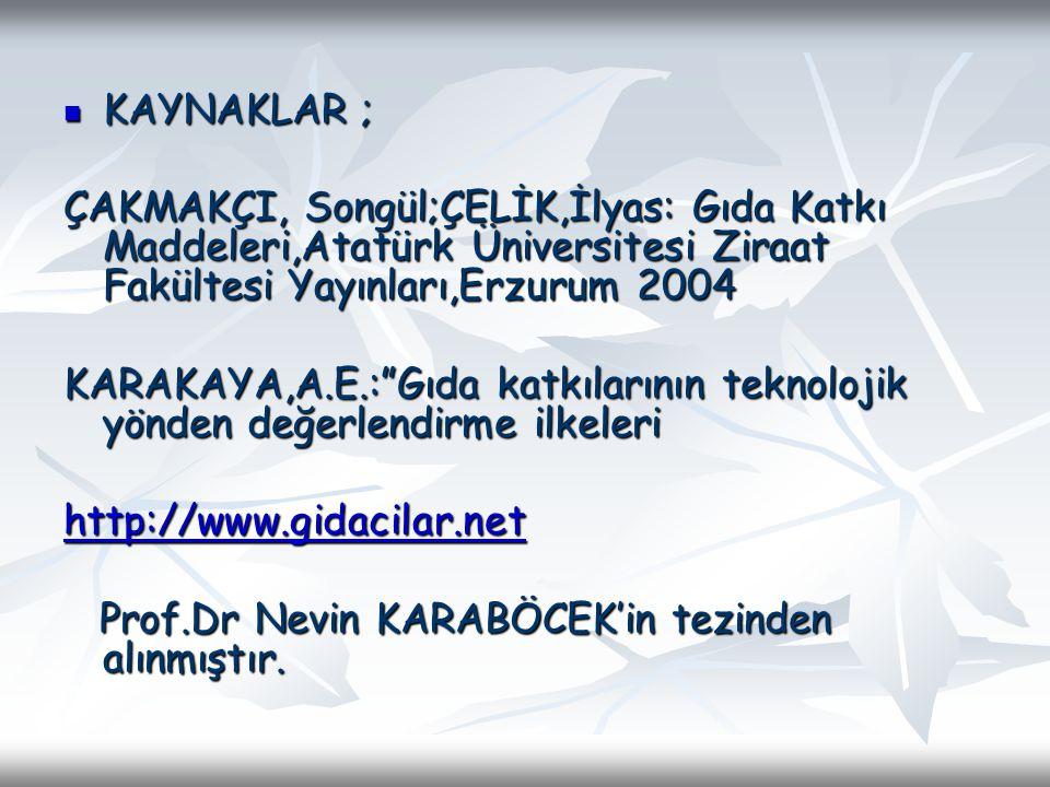 KAYNAKLAR ; ÇAKMAKÇI, Songül;ÇELİK,İlyas: Gıda Katkı Maddeleri,Atatürk Üniversitesi Ziraat Fakültesi Yayınları,Erzurum 2004.