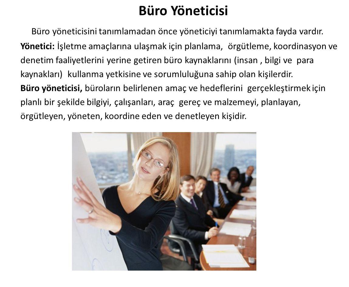 Büro Yöneticisi Büro yöneticisini tanımlamadan önce yöneticiyi tanımlamakta fayda vardır.
