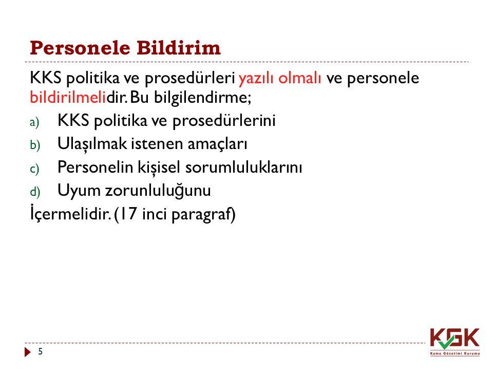 Personele Bildirim KKS politika ve prosedürleri yazılı olmalı ve personele bildirilmelidir. Bu bilgilendirme;