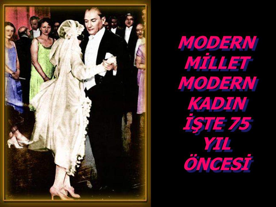 MODERN MİLLET MODERN KADIN İŞTE 75 YIL ÖNCESİ