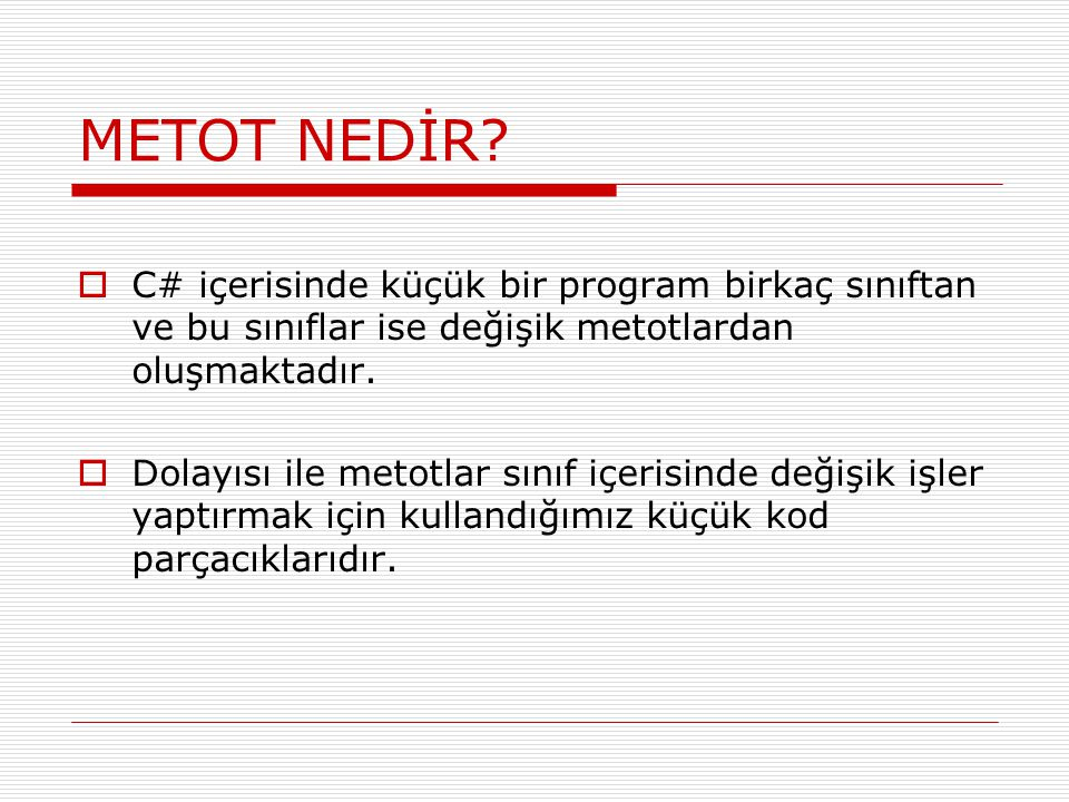METOT NEDİR C# içerisinde küçük bir program birkaç sınıftan ve bu sınıflar ise değişik metotlardan oluşmaktadır.