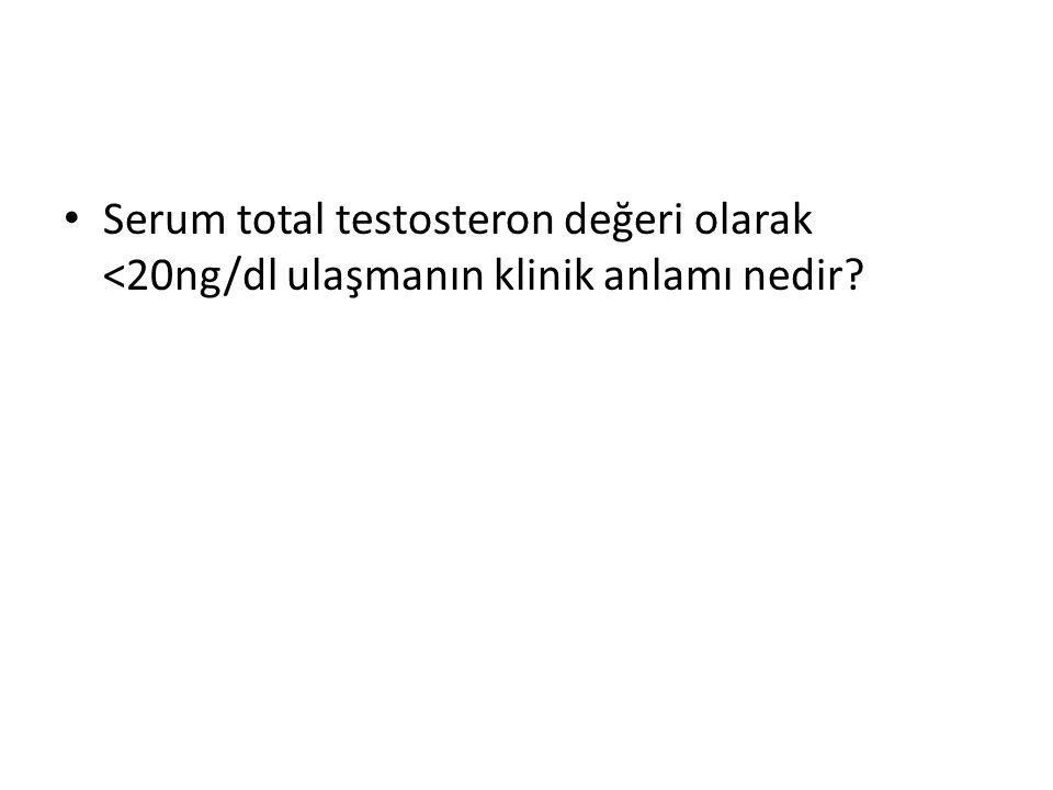 Serum total testosteron değeri olarak <20ng/dl ulaşmanın klinik anlamı nedir