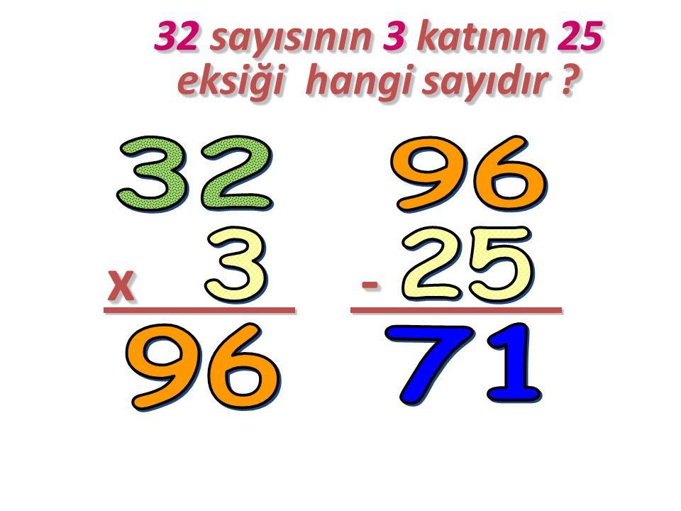 32 sayısının 3 katının 25 eksiği hangi sayıdır
