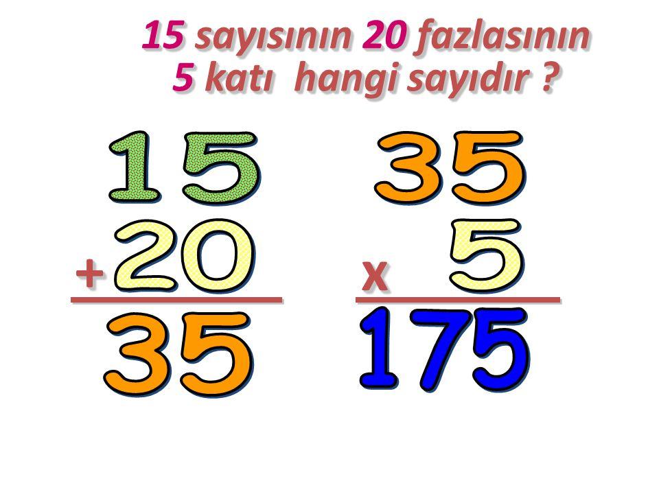 15 sayısının 20 fazlasının 5 katı hangi sayıdır