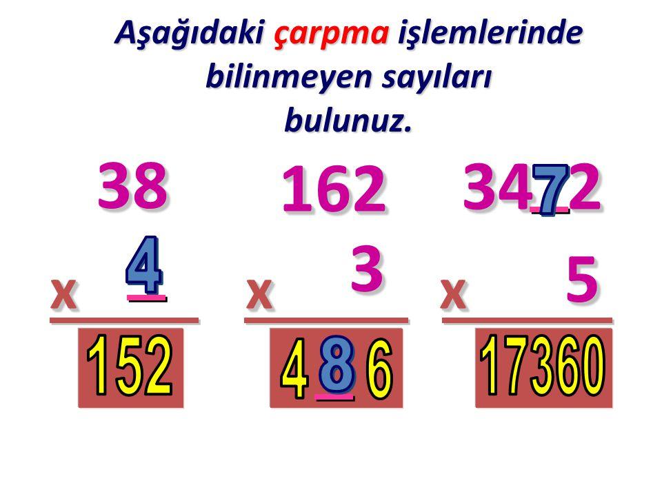 Aşağıdaki çarpma işlemlerinde bilinmeyen sayıları bulunuz.