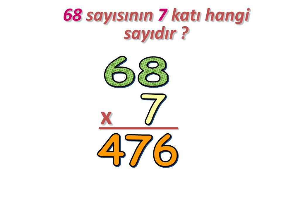 68 sayısının 7 katı hangi sayıdır