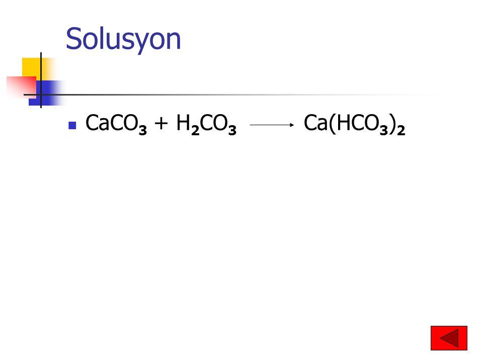 Solusyon CaCO3 + H2CO3 Ca(HCO3)2