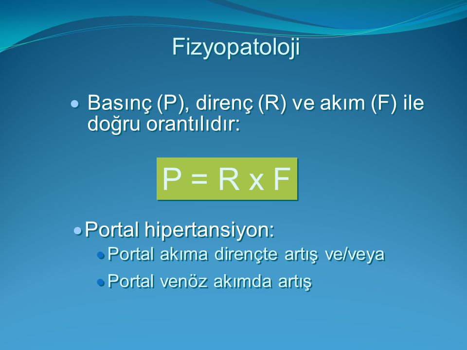 Fizyopatoloji Basınç (P), direnç (R) ve akım (F) ile doğru orantılıdır: P = R x F. Portal hipertansiyon: