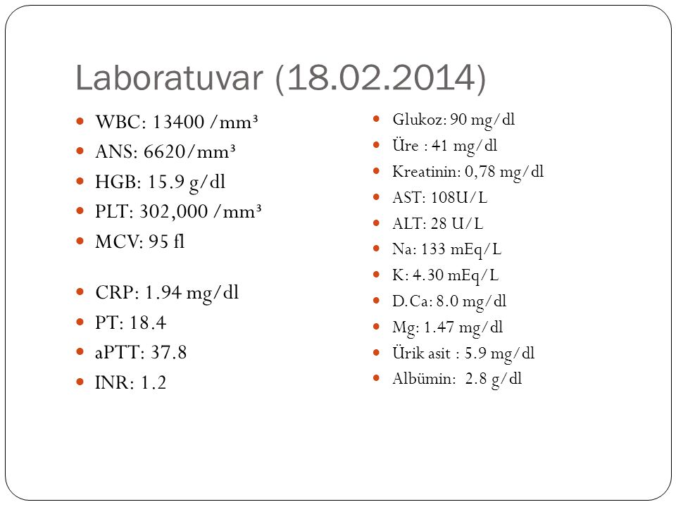 Laboratuvar (18.02.2014) WBC: 13400 /mm³ ANS: 6620/mm³ HGB: 15.9 g/dl