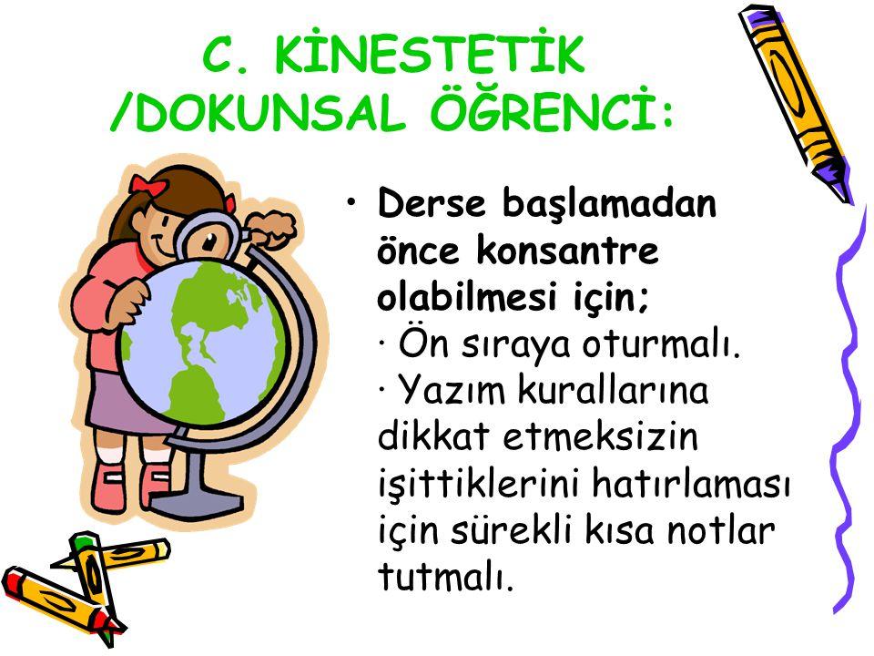 C. KİNESTETİK /DOKUNSAL ÖĞRENCİ: