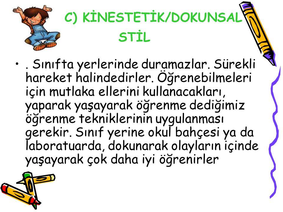 C) KİNESTETİK/DOKUNSAL STİL