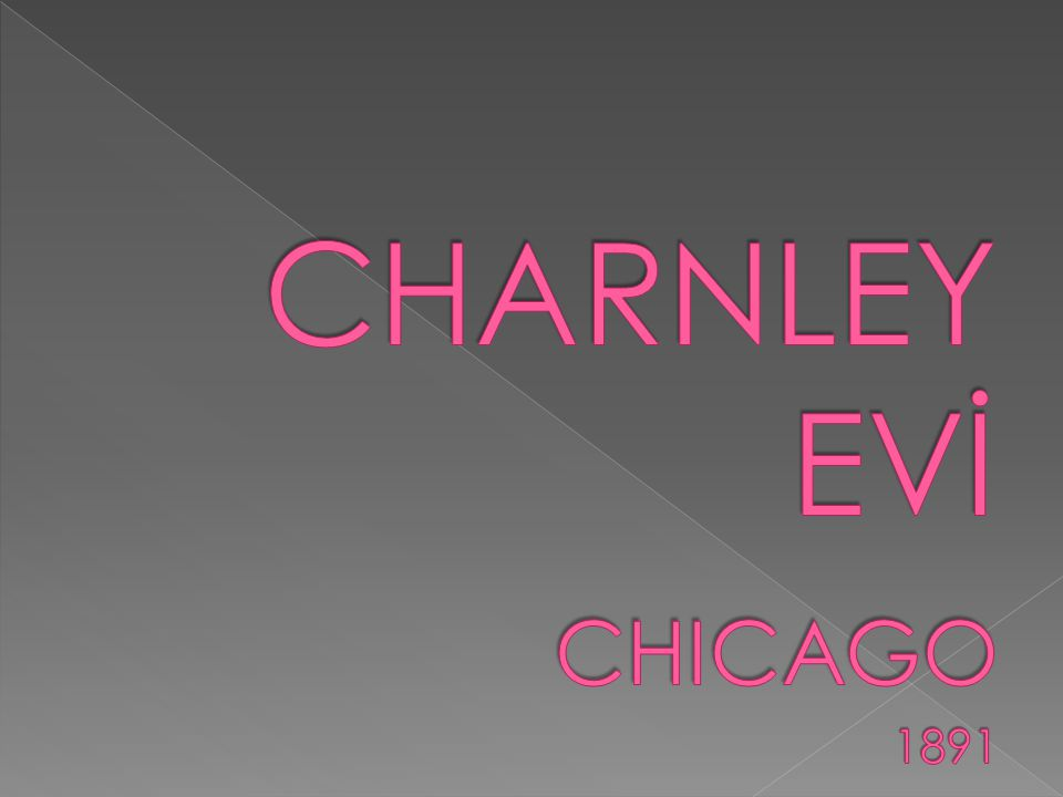 CHARNLEY EVİ CHICAGO 1891