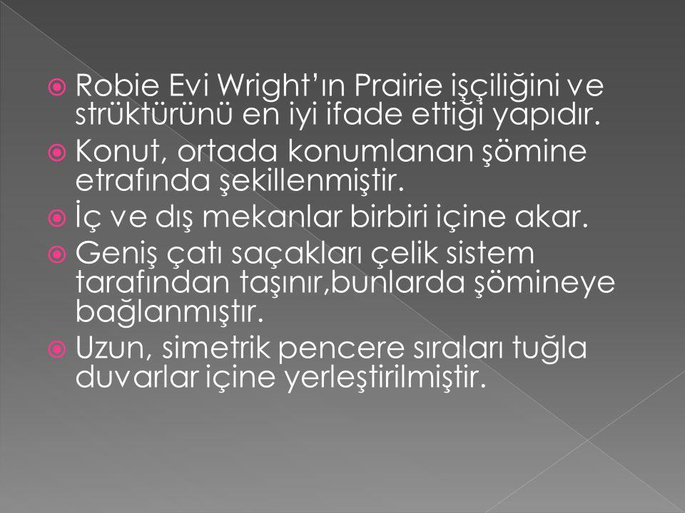 Robie Evi Wright'ın Prairie işçiliğini ve strüktürünü en iyi ifade ettiği yapıdır.