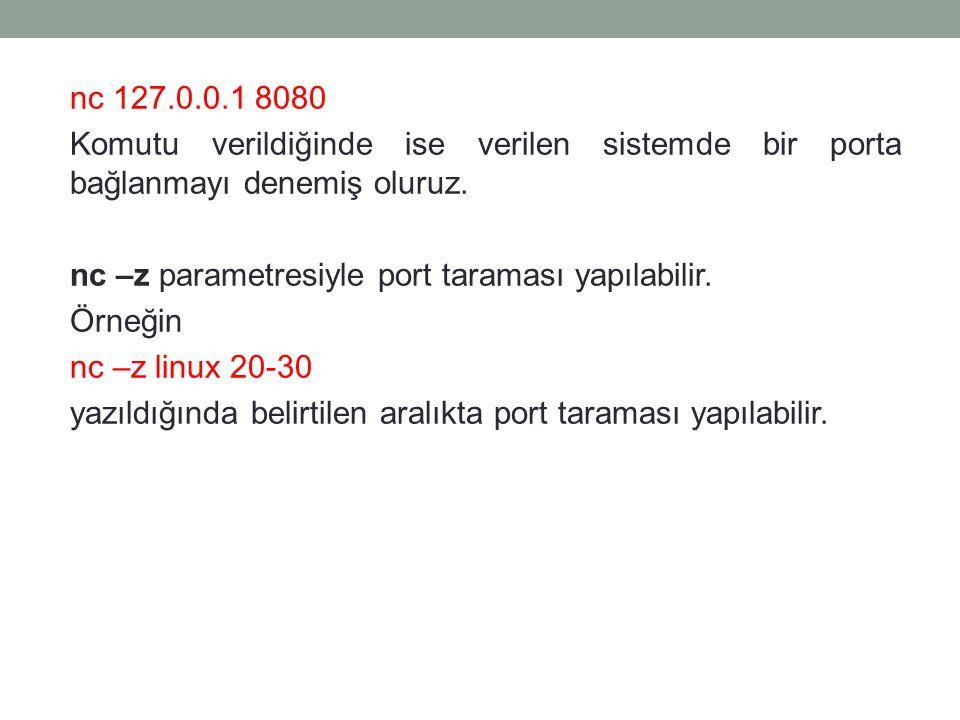 nc 127.0.0.1 8080 Komutu verildiğinde ise verilen sistemde bir porta bağlanmayı denemiş oluruz.