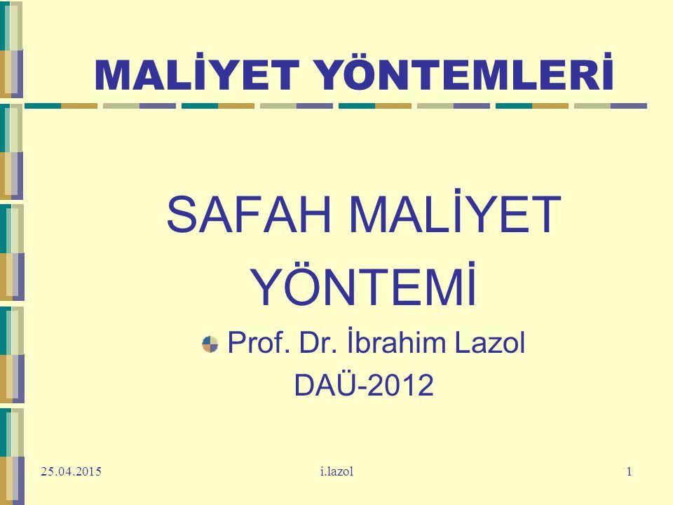 SAFAH MALİYET YÖNTEMİ MALİYET YÖNTEMLERİ Prof. Dr. İbrahim Lazol