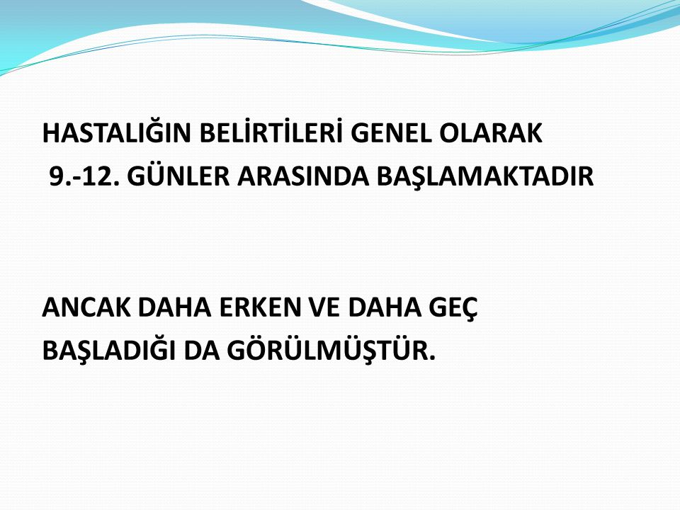 HASTALIĞIN BELİRTİLERİ GENEL OLARAK 9. -12