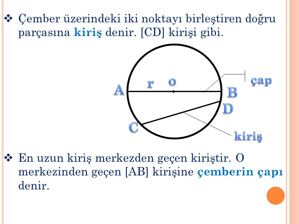 Çember üzerindeki iki noktayı birleştiren doğru parçasına kiriş denir