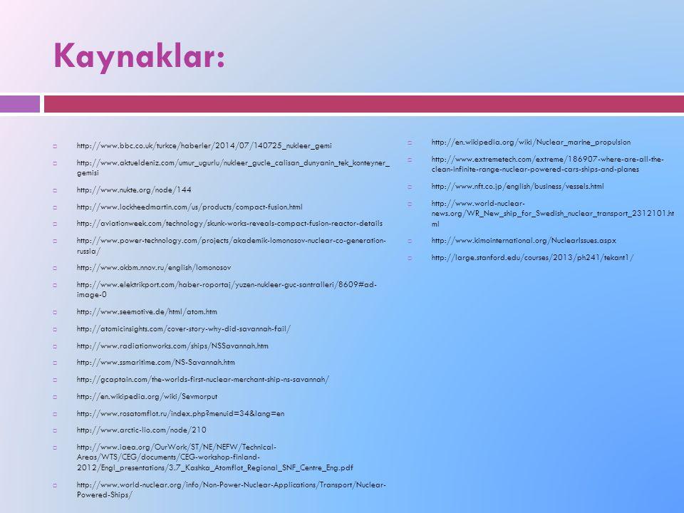 Kaynaklar: http://www.bbc.co.uk/turkce/haberler/2014/07/140725_nukleer_gemi.