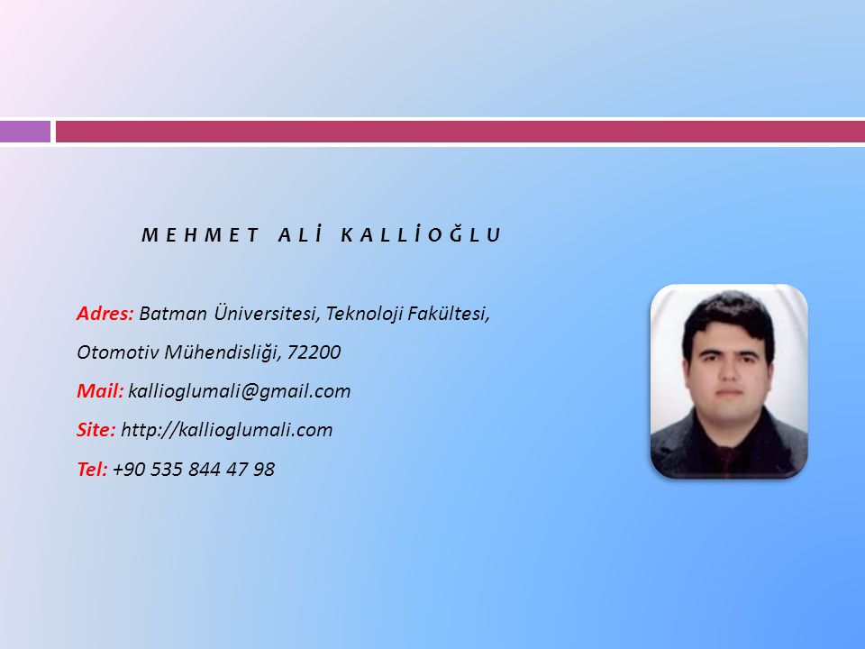 MEHMET ALİ KALLİOĞLU Adres: Batman Üniversitesi, Teknoloji Fakültesi, Otomotiv Mühendisliği, 72200.