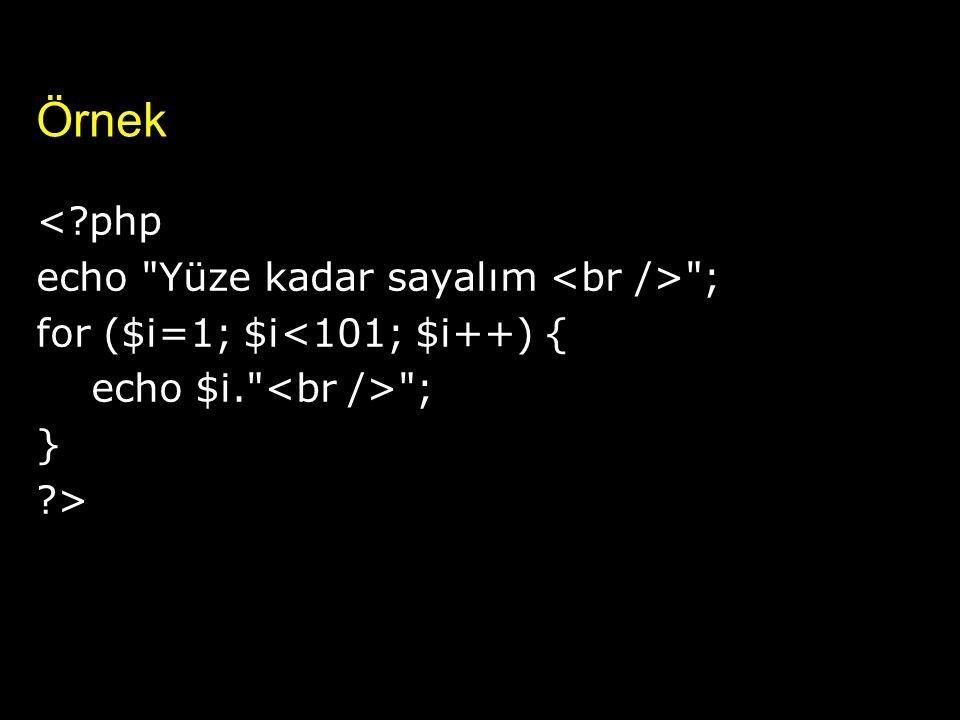Örnek < php echo Yüze kadar sayalım <br /> ; for ($i=1; $i<101; $i++) { echo $i. <br /> ; } >