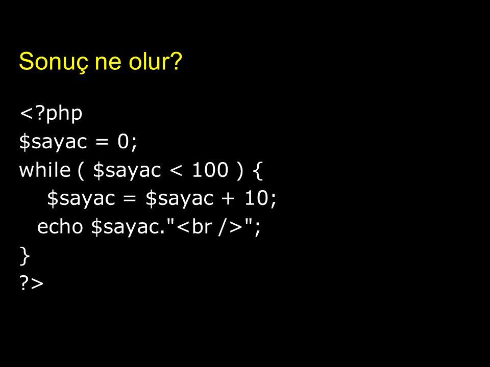 Sonuç ne olur < php $sayac = 0; while ( $sayac < 100 ) {