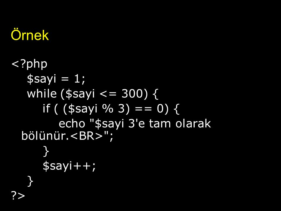 Örnek < php $sayi = 1; while ($sayi <= 300) {