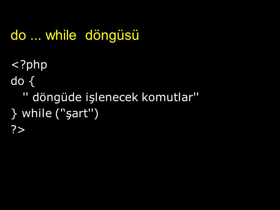 do ... while döngüsü < php do { döngüde işlenecek komutlar