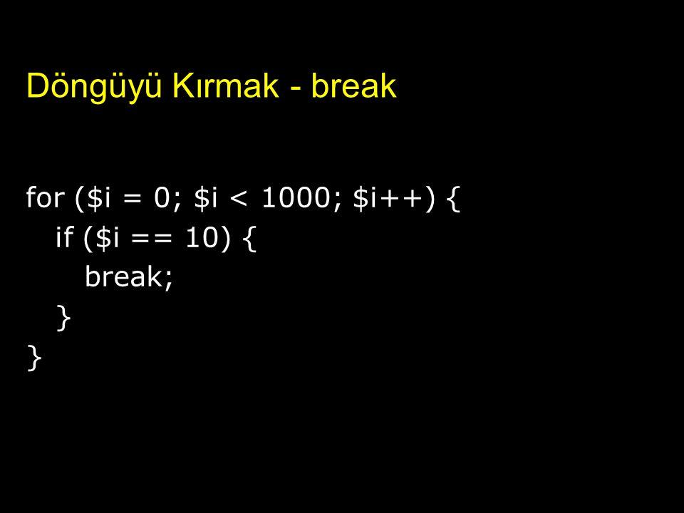Döngüyü Kırmak - break for ($i = 0; $i < 1000; $i++) {