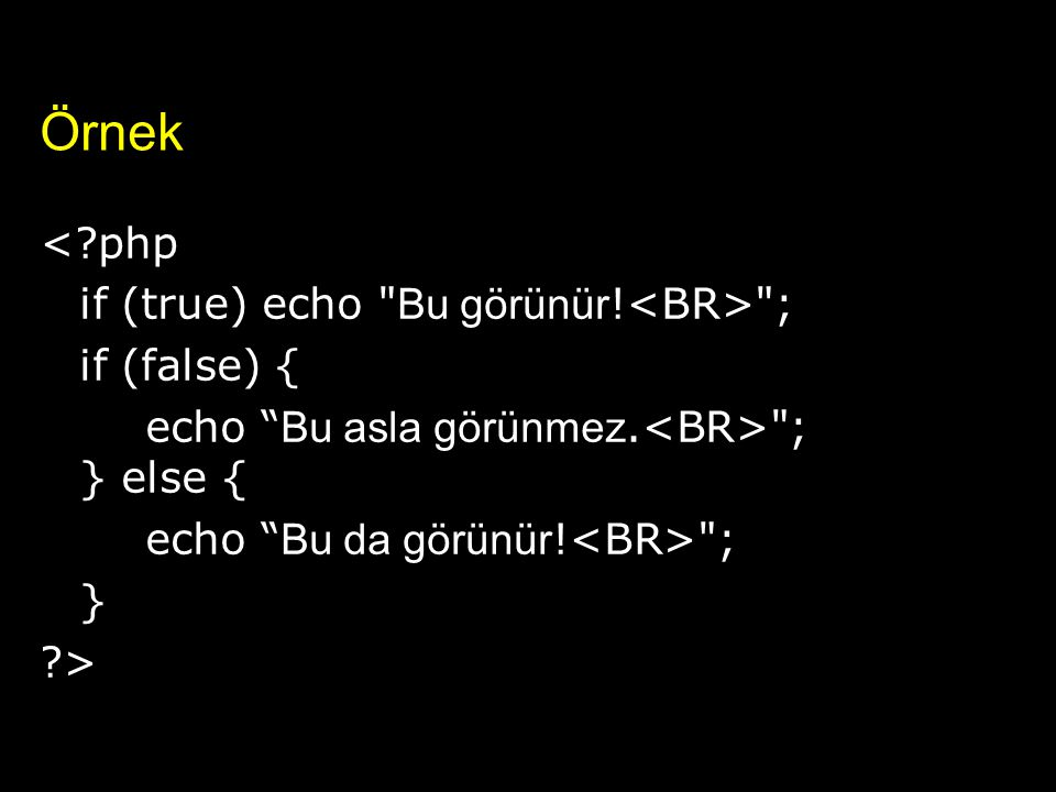 Örnek < php if (true) echo Bu görünür!<BR> ; if (false) {