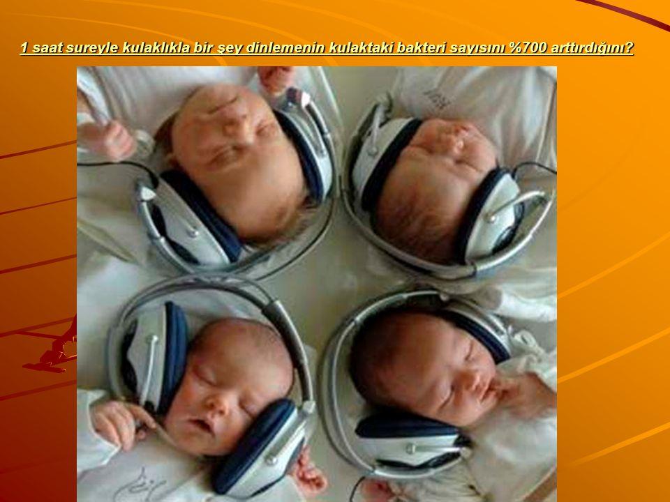 1 saat sureyle kulaklıkla bir şey dinlemenin kulaktaki bakteri sayısını %700 arttırdığını