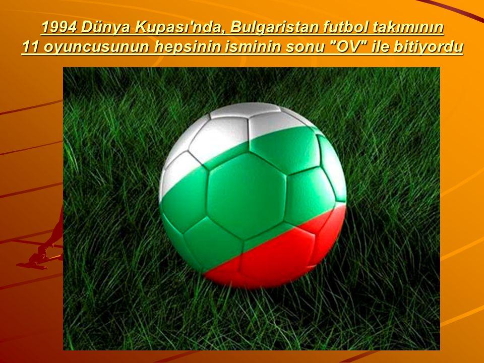 1994 Dünya Kupası nda, Bulgaristan futbol takımının 11 oyuncusunun hepsinin isminin sonu OV ile bitiyordu
